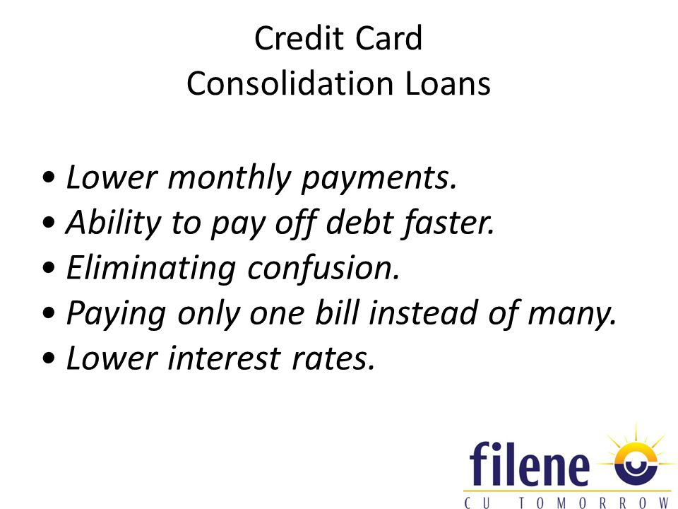 Credit Card Consolidation Loans Lower monthly payments.