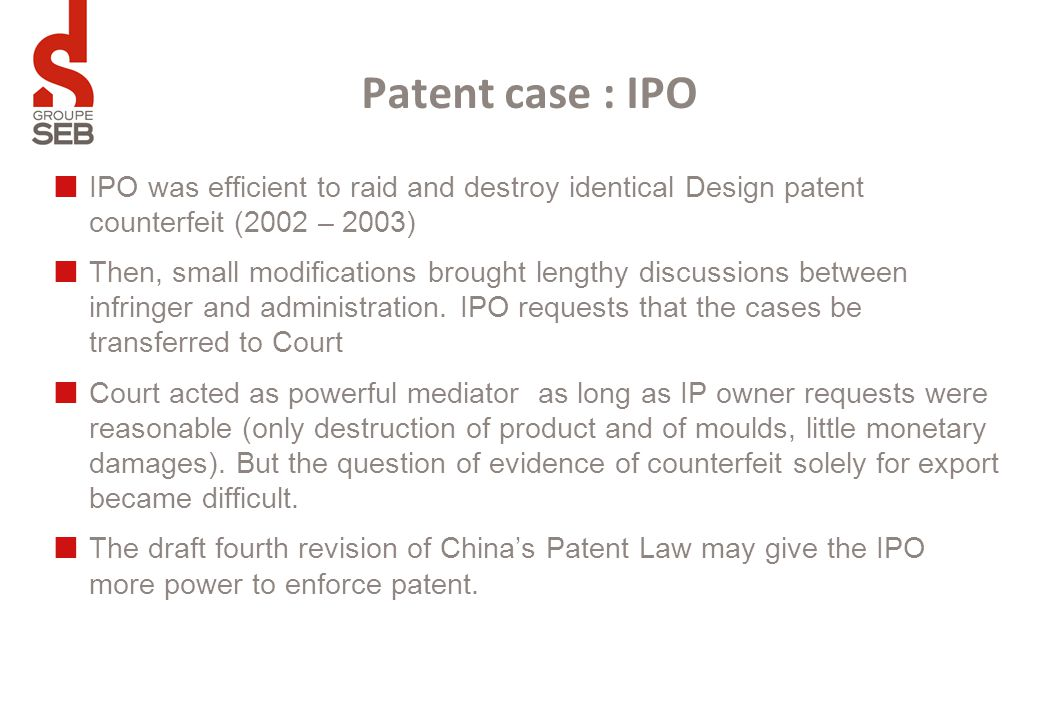IPO was efficient to raid and destroy identical Design patent counterfeit (2002 – 2003) Then, small modifications brought lengthy discussions between