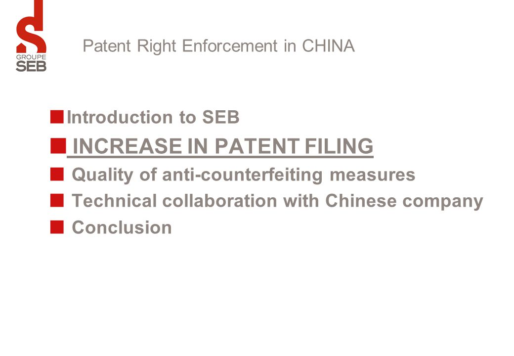 Introduction to SEB INCREASE IN PATENT FILING Quality of anti-counterfeiting measures Technical collaboration with Chinese company Conclusion Patent R
