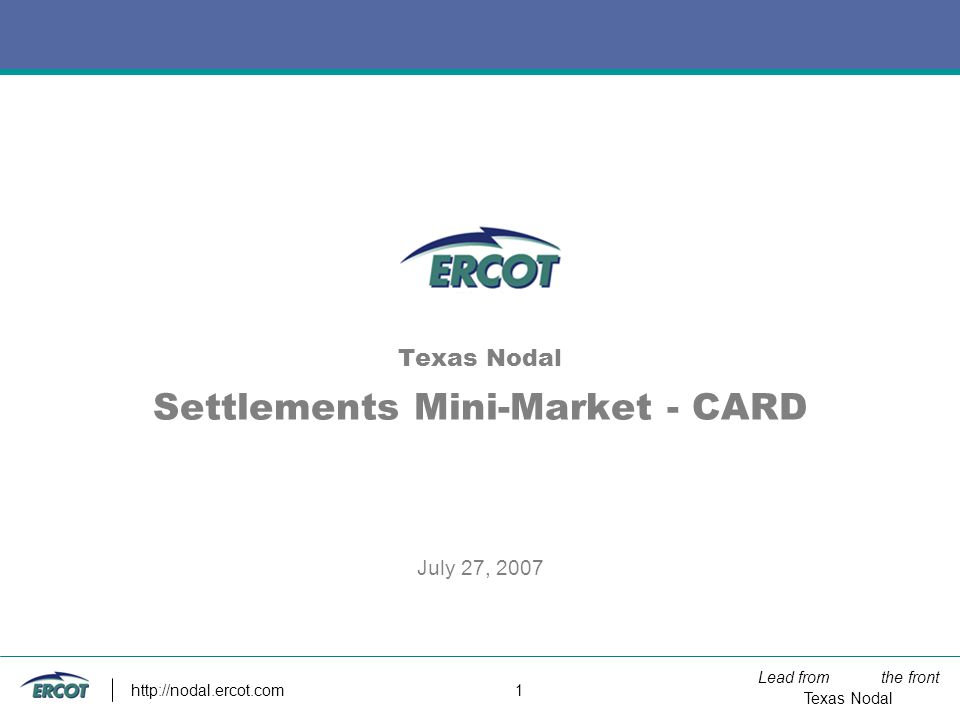 Lead from the front Texas Nodal http://nodal.ercot.com 2 CRR Auction Revenue Disbursement (CARD) CRR Monthly revenues shall be paid to each QSE based on each QSEs Load Ratio Share, determined by the peak 15-minute Settlement Interval for that month.