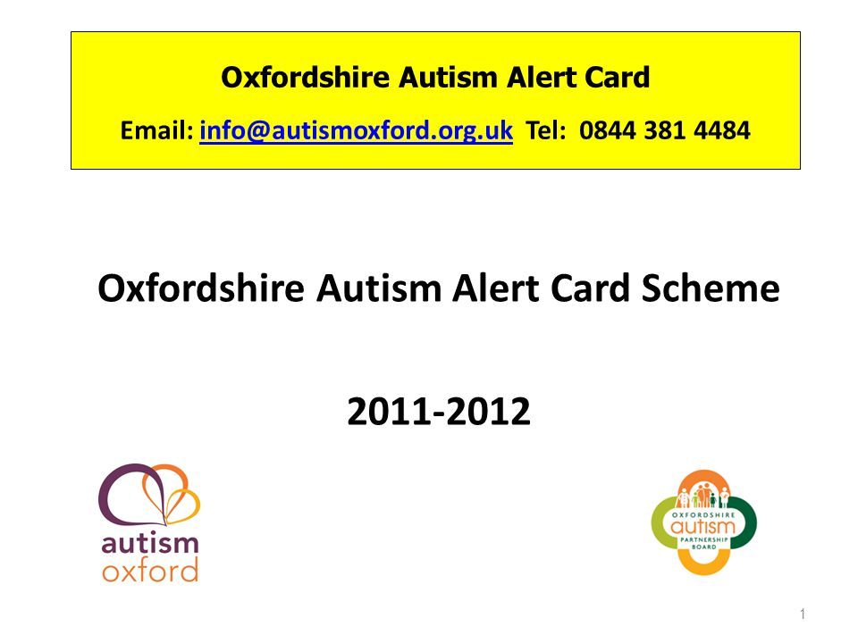 Oxfordshire Autism Alert Card Email: info@autismoxford.org.uk Tel: 0844 381 4484info@autismoxford.org.uk Oxfordshire Autism Alert Card Scheme 2011-201