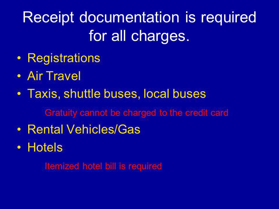 Receipt documentation is required for all charges. Registrations Air Travel Taxis, shuttle buses, local buses Gratuity cannot be charged to the credit