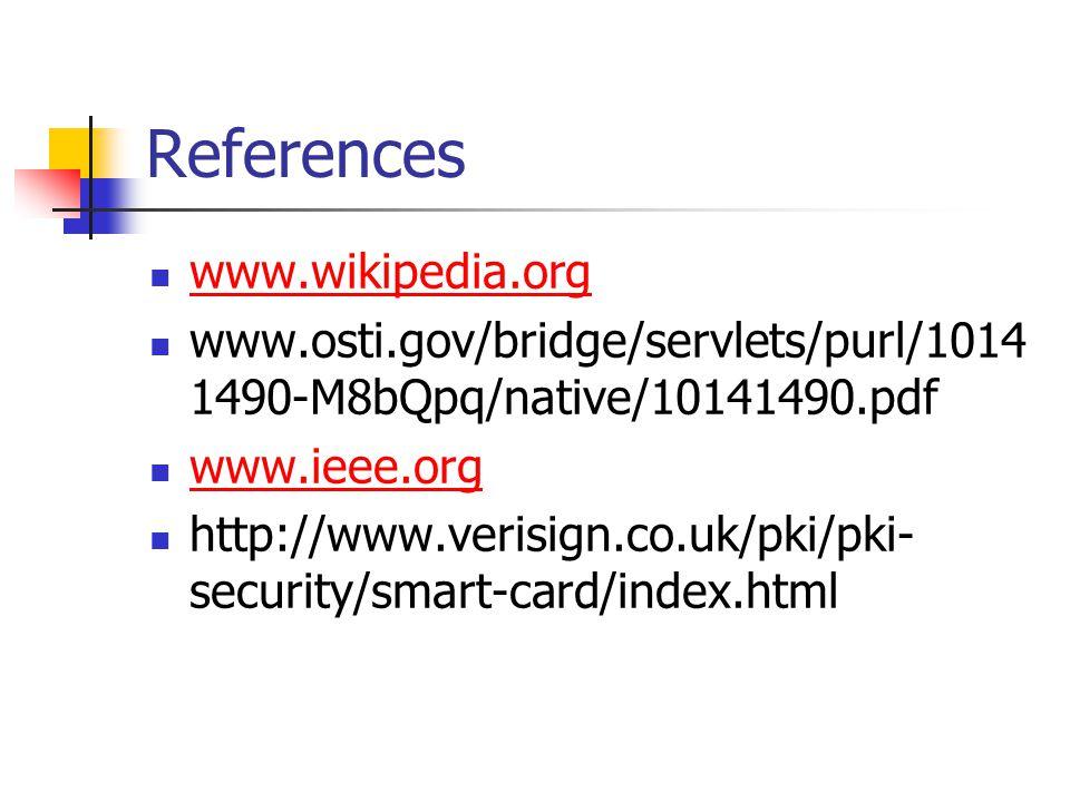 References www.wikipedia.org www.osti.gov/bridge/servlets/purl/1014 1490-M8bQpq/native/10141490.pdf www.ieee.org http://www.verisign.co.uk/pki/pki- security/smart-card/index.html