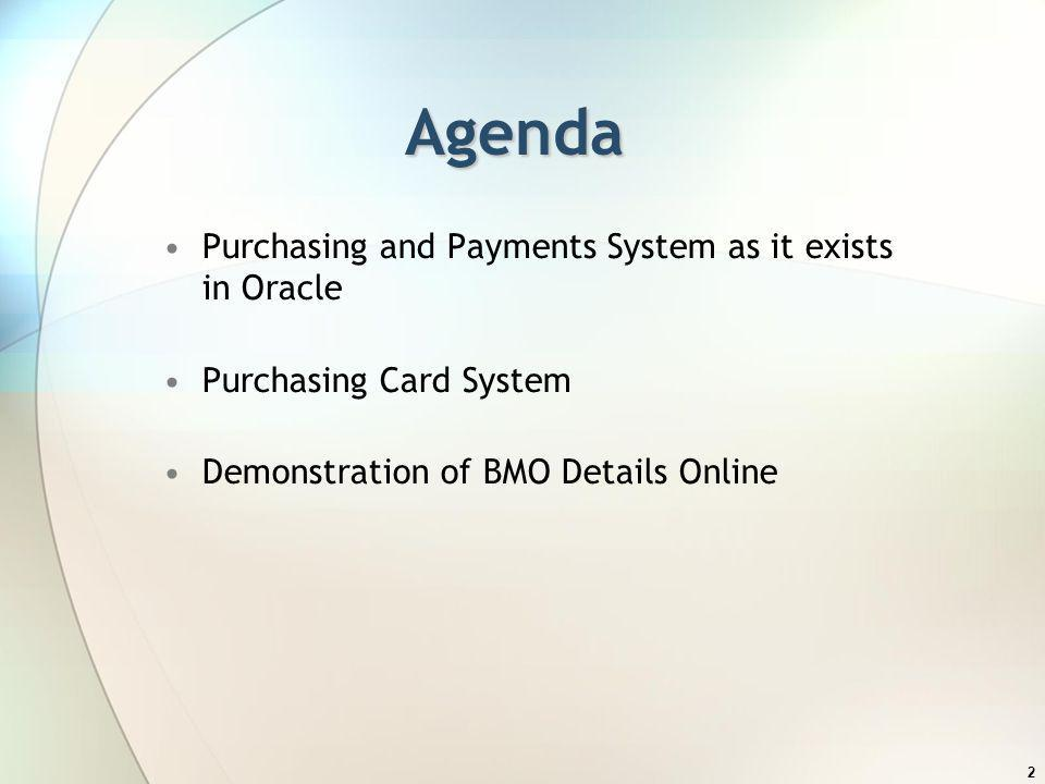 2 Agenda Purchasing and Payments System as it exists in Oracle Purchasing Card System Demonstration of BMO Details Online