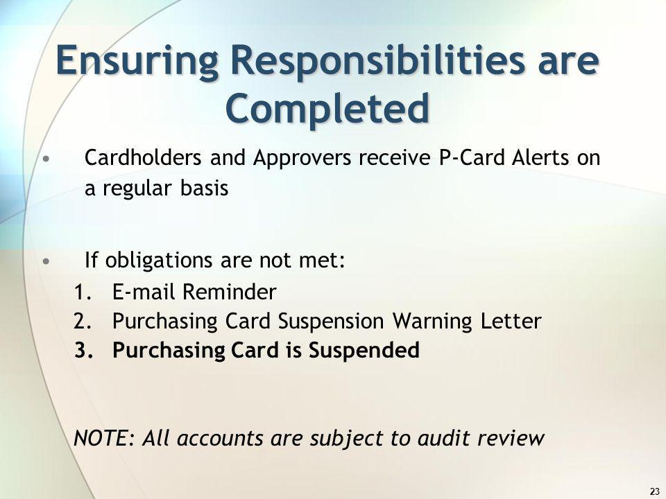 23 Ensuring Responsibilities are Completed Cardholders and Approvers receive P-Card Alerts on a regular basis If obligations are not met: 1.E-mail Rem