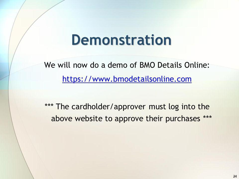 24 Demonstration We will now do a demo of BMO Details Online: https://www.bmodetailsonline.com *** The cardholder/approver must log into the above web