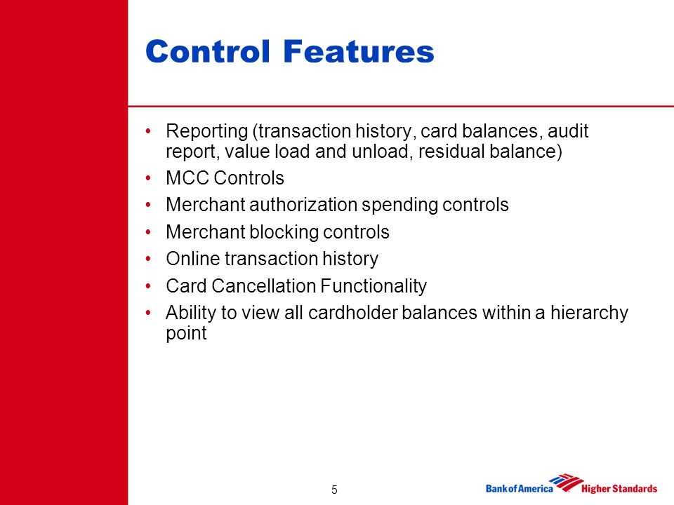5 Control Features Reporting (transaction history, card balances, audit report, value load and unload, residual balance) MCC Controls Merchant authori