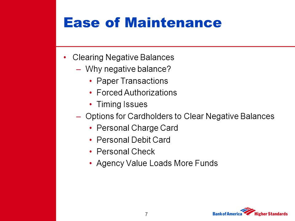 7 Ease of Maintenance Clearing Negative Balances –Why negative balance? Paper Transactions Forced Authorizations Timing Issues –Options for Cardholder