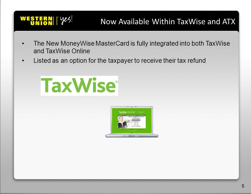 Agenda Now Available Within TaxWise and ATX 5 The New MoneyWise MasterCard is fully integrated into both TaxWise and TaxWise Online Listed as an option for the taxpayer to receive their tax refund