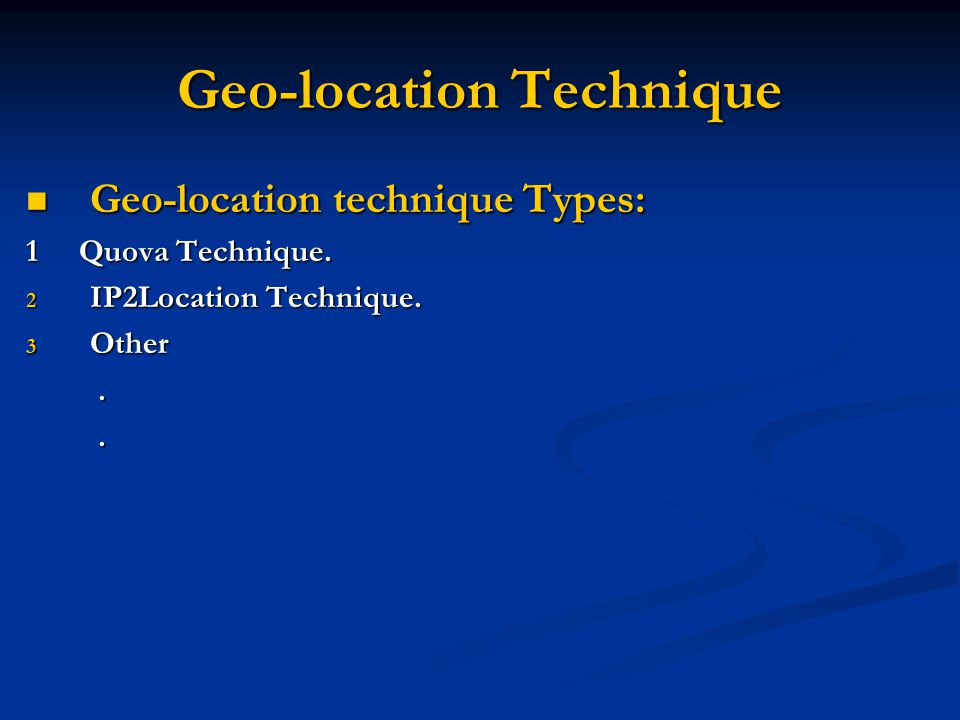 Geo-location Technique Geo-location technique Types: Geo-location technique Types: 1 Quova Technique. 2 IP2Location Technique. 3 Other..