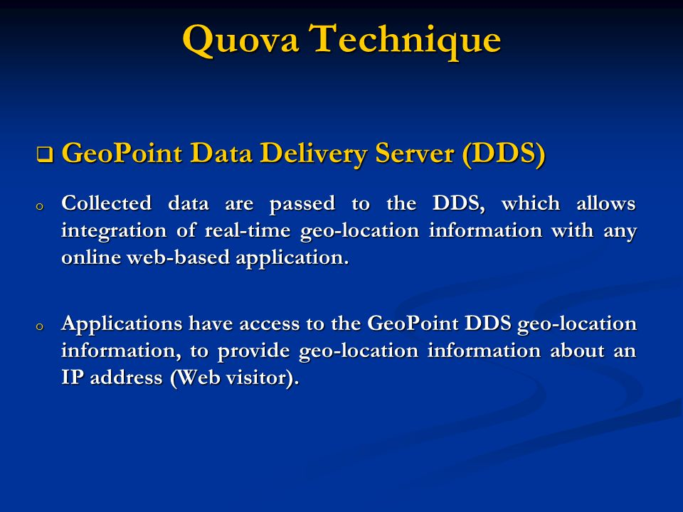 Quova Technique GeoPoint Data Delivery Server (DDS) GeoPoint Data Delivery Server (DDS) o Collected data are passed to the DDS, which allows integrati