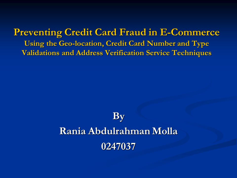 Preventing Credit Card Fraud in E-Commerce Using the Geo-location, Credit Card Number and Type Validations and Address Verification Service Techniques