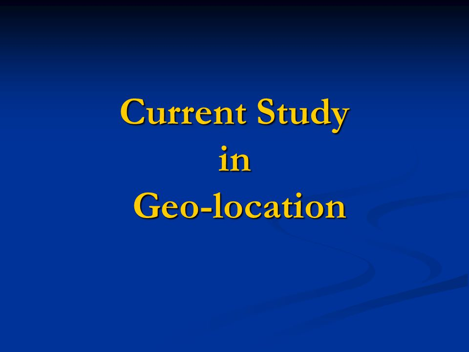 Current Study in Geo-location
