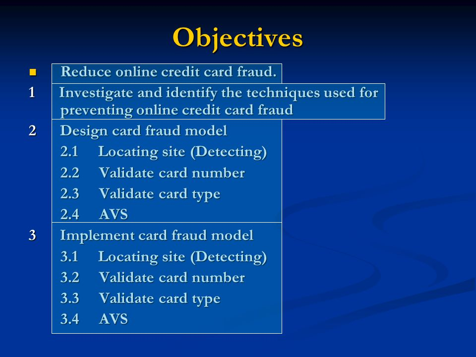 Objectives Reduce online credit card fraud. Reduce online credit card fraud.