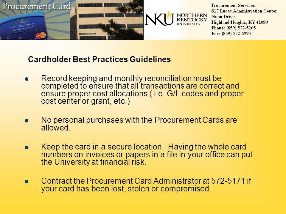 Cardholder Best Practices Guidelines Record keeping and monthly reconciliation must be completed to ensure that all transactions are correct and ensur