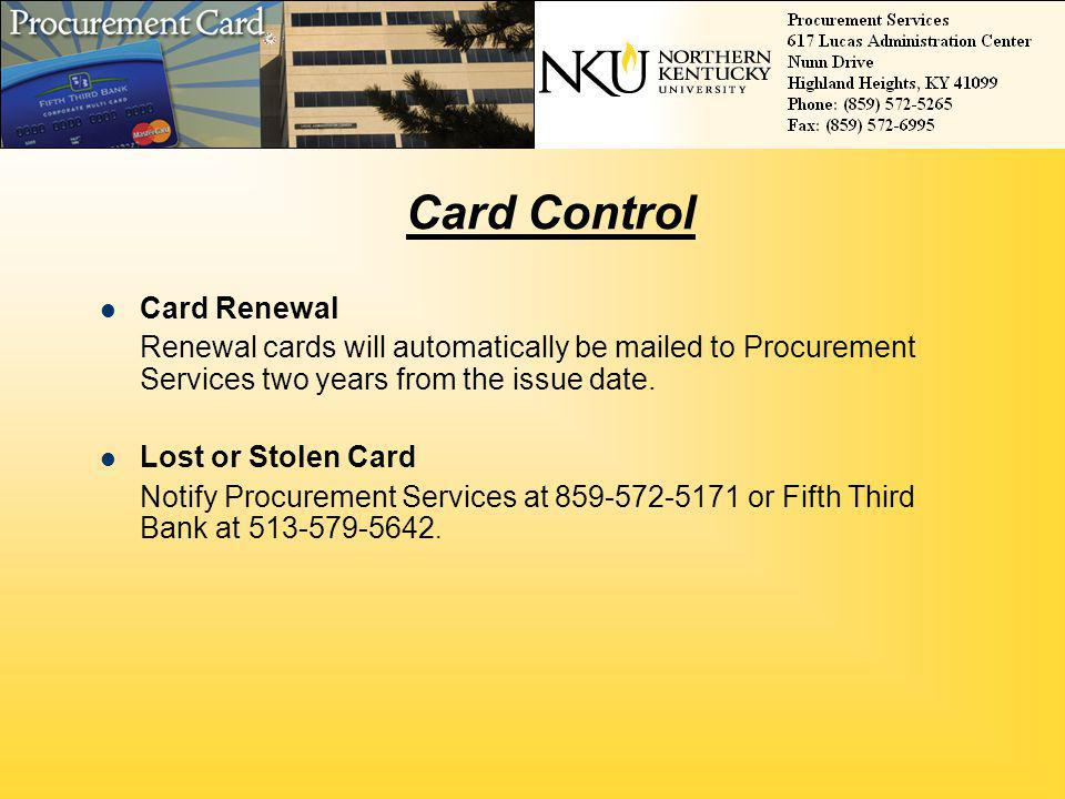 Card Control Card Renewal Renewal cards will automatically be mailed to Procurement Services two years from the issue date. Lost or Stolen Card Notify