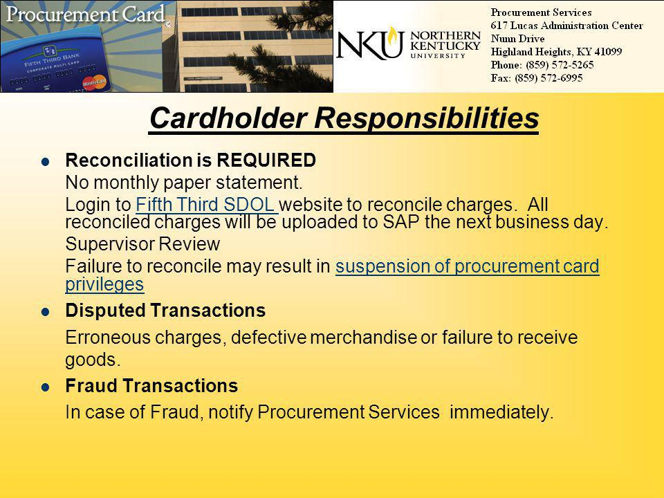 Cardholder Responsibilities Reconciliation is REQUIRED No monthly paper statement. Login to Fifth Third SDOL website to reconcile charges. All reconci