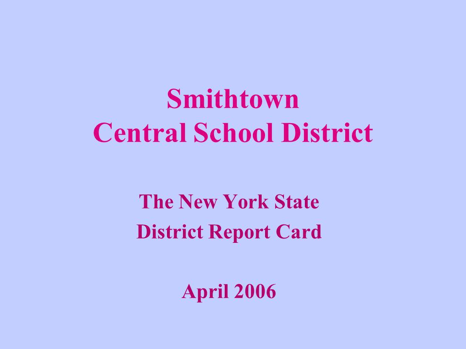 Smithtown Central School District The New York State District Report Card April 2006
