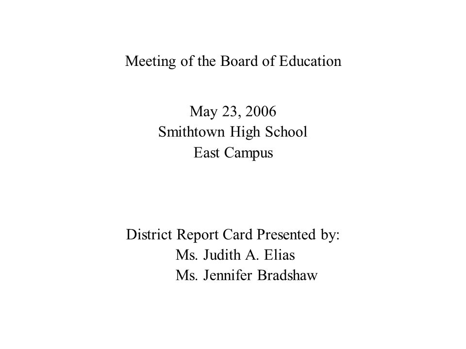 Meeting of the Board of Education May 23, 2006 Smithtown High School East Campus District Report Card Presented by: Ms.