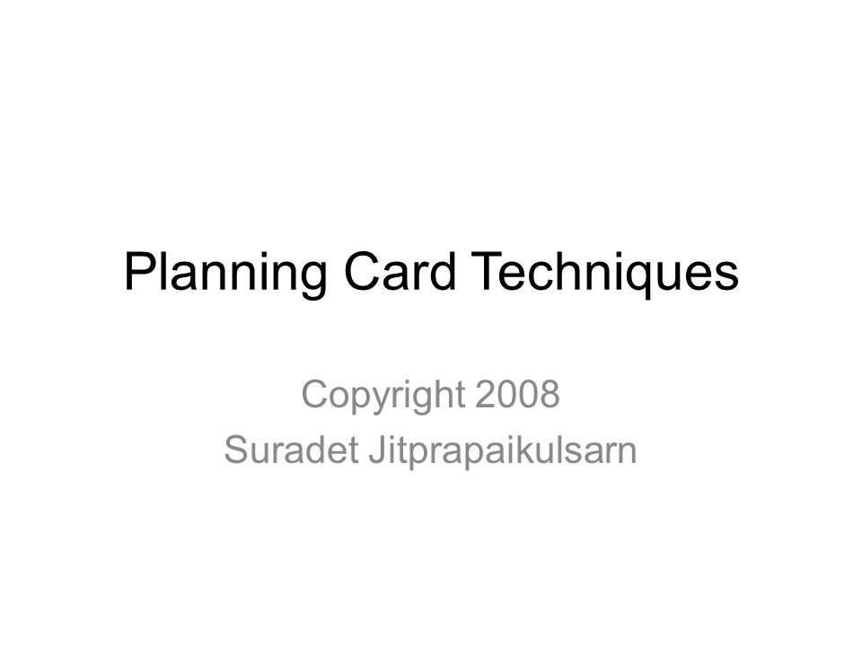 Planning Card Techniques Copyright 2008 Suradet Jitprapaikulsarn