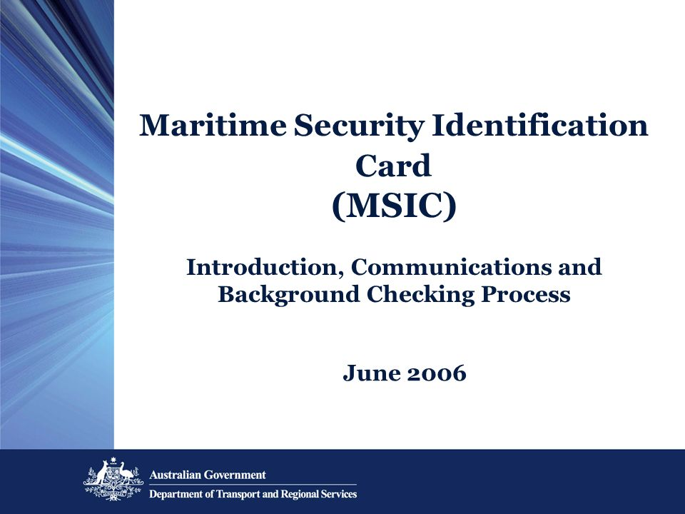 Steps the MSIC applicant needs to take Complete and return an application form, with required attachments Prove you need an MSIC – operational need.