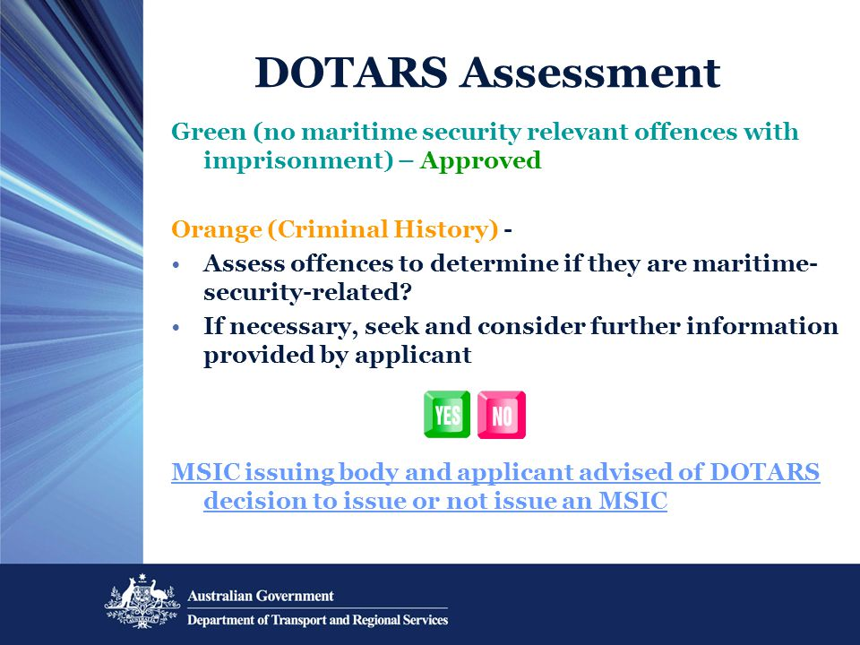 Green (no maritime security relevant offences with imprisonment) – Approved Orange (Criminal History) - Assess offences to determine if they are maritime- security-related.