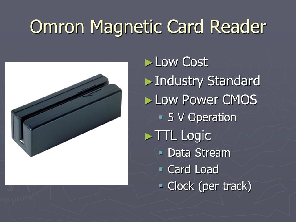 Omron Magnetic Card Reader Low Cost Low Cost Industry Standard Industry Standard Low Power CMOS Low Power CMOS 5 V Operation 5 V Operation TTL Logic TTL Logic Data Stream Data Stream Card Load Card Load Clock (per track) Clock (per track)