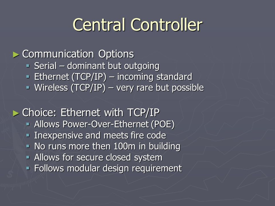 Central Controller Processing Input Processing Input PC with Linux PC with Linux Possibly less reliable Possibly less reliable Plethora of Software Options Plethora of Software Options Much simpler Much simpler Dr.