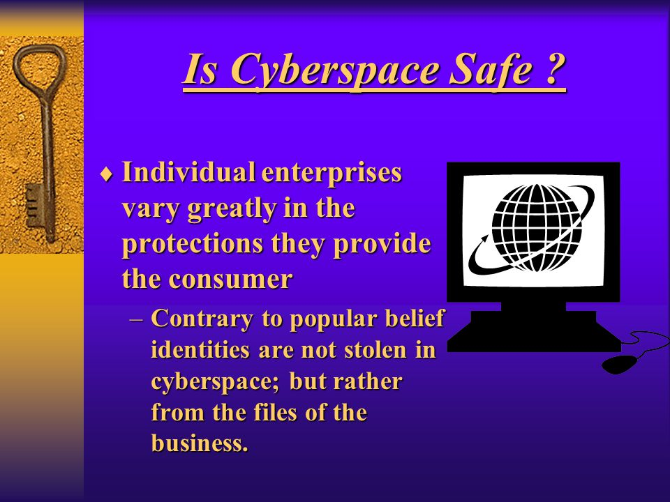 Is Cyberspace Safe ? Individual enterprises vary greatly in the protections they provide the consumer Individual enterprises vary greatly in the prote