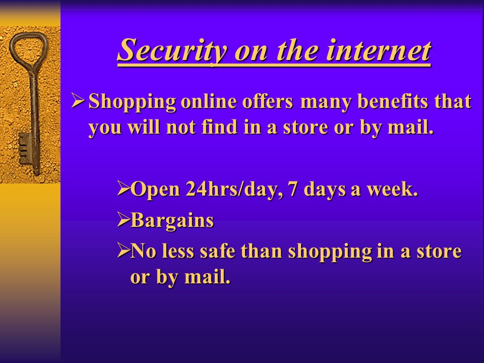 Security on the internet Shopping online offers many benefits that you will not find in a store or by mail. Shopping online offers many benefits that