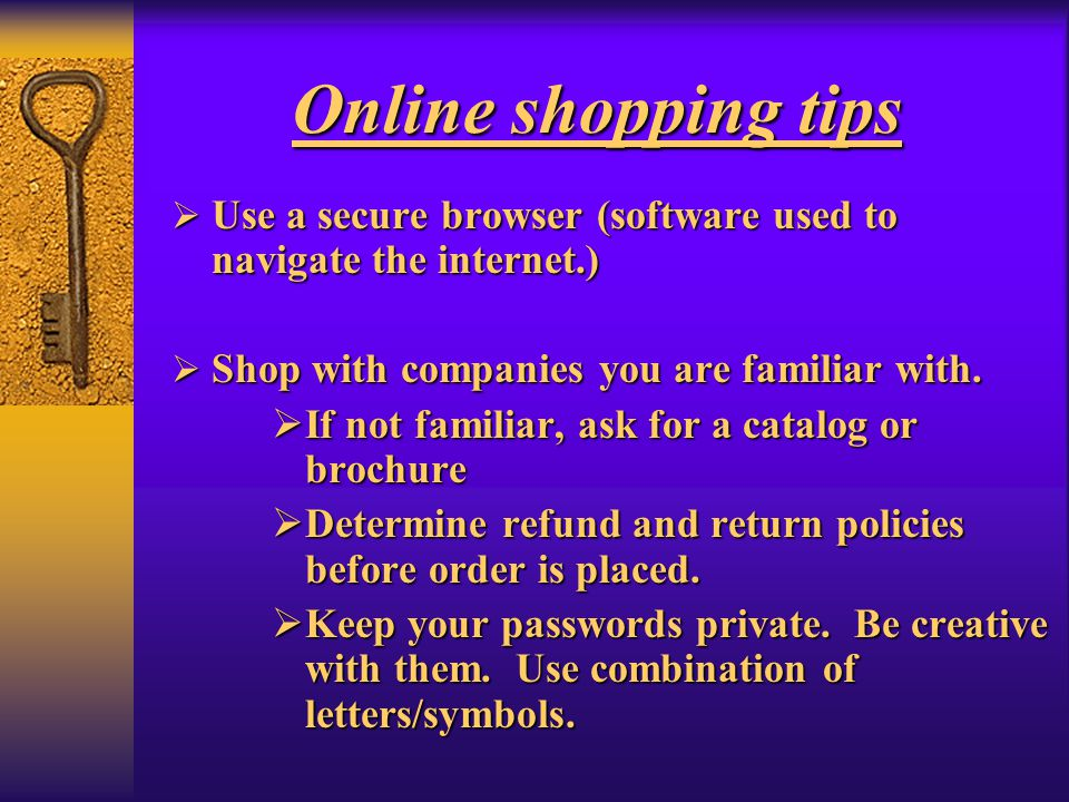 Online shopping tips Use a secure browser (software used to navigate the internet.) Use a secure browser (software used to navigate the internet.) Sho