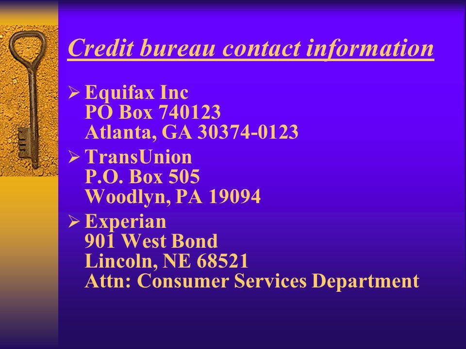 Credit bureau contact information Equifax Inc PO Box 740123 Atlanta, GA 30374-0123 TransUnion P.O.