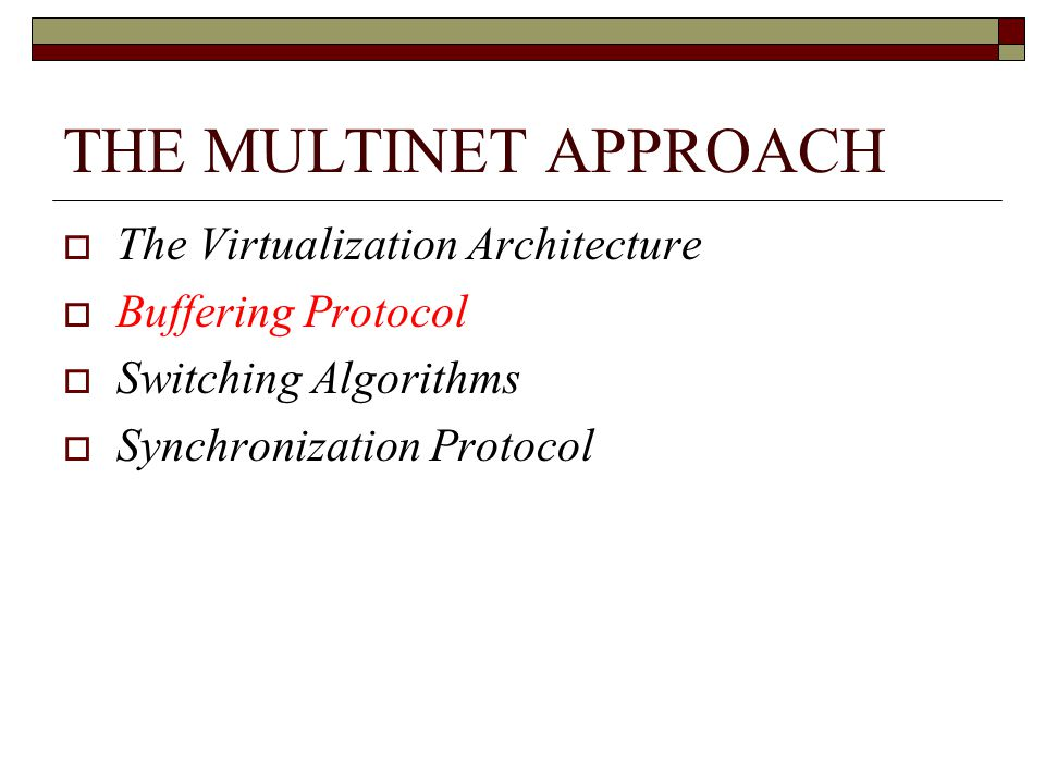 THE MULTINET APPROACH The Virtualization Architecture Buffering Protocol Switching Algorithms Synchronization Protocol