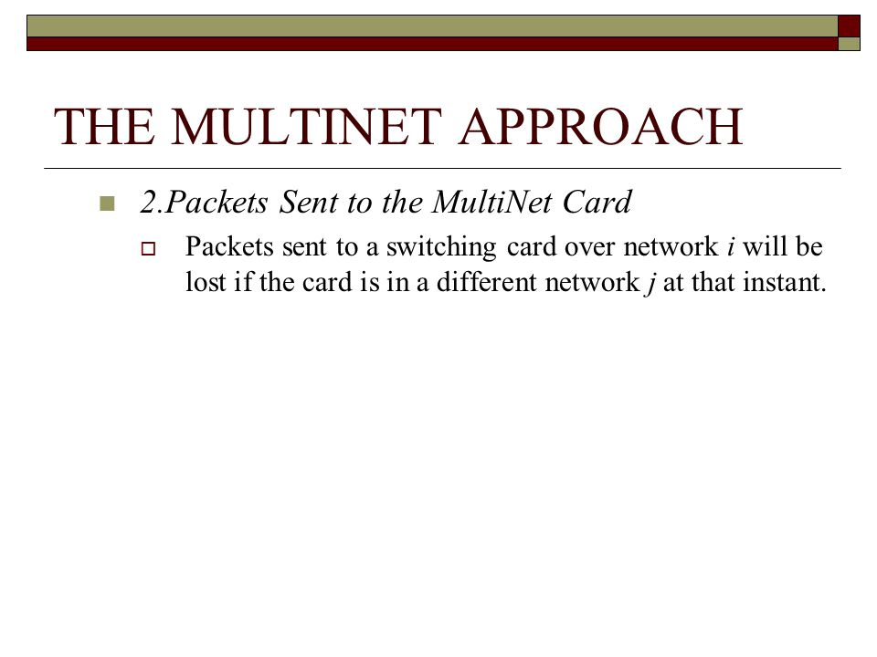 THE MULTINET APPROACH 2.Packets Sent to the MultiNet Card Packets sent to a switching card over network i will be lost if the card is in a different network j at that instant.