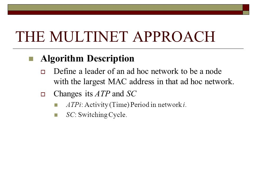 THE MULTINET APPROACH Algorithm Description Define a leader of an ad hoc network to be a node with the largest MAC address in that ad hoc network.