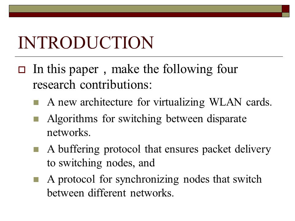 INTRODUCTION In this paper make the following four research contributions: A new architecture for virtualizing WLAN cards.