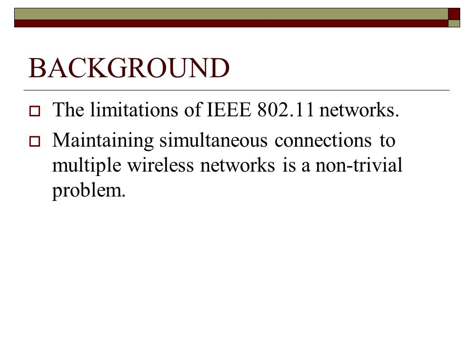 BACKGROUND The limitations of IEEE 802.11 networks.