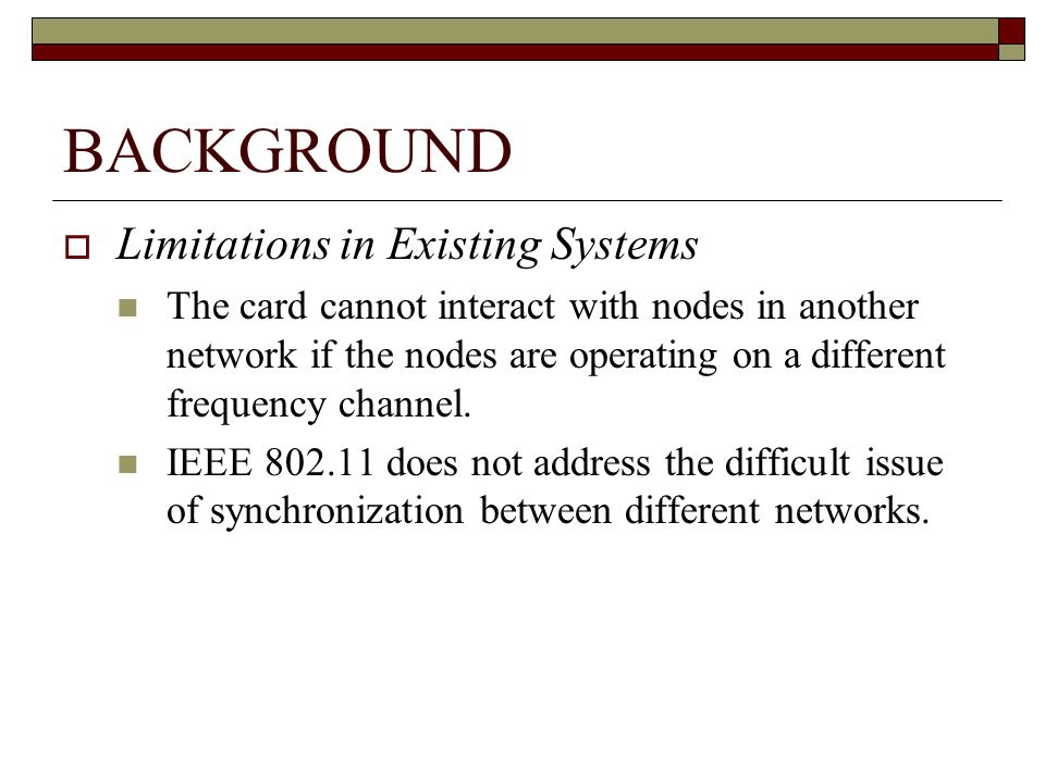 BACKGROUND Limitations in Existing Systems The card cannot interact with nodes in another network if the nodes are operating on a different frequency channel.