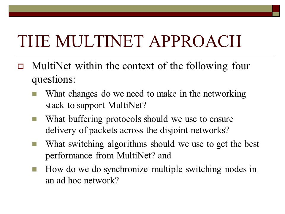 THE MULTINET APPROACH MultiNet within the context of the following four questions: What changes do we need to make in the networking stack to support MultiNet.