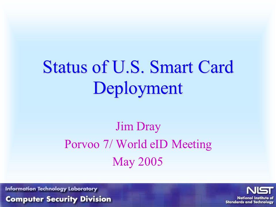 Status of U.S. Smart Card Deployment Jim Dray Porvoo 7/ World eID Meeting May 2005