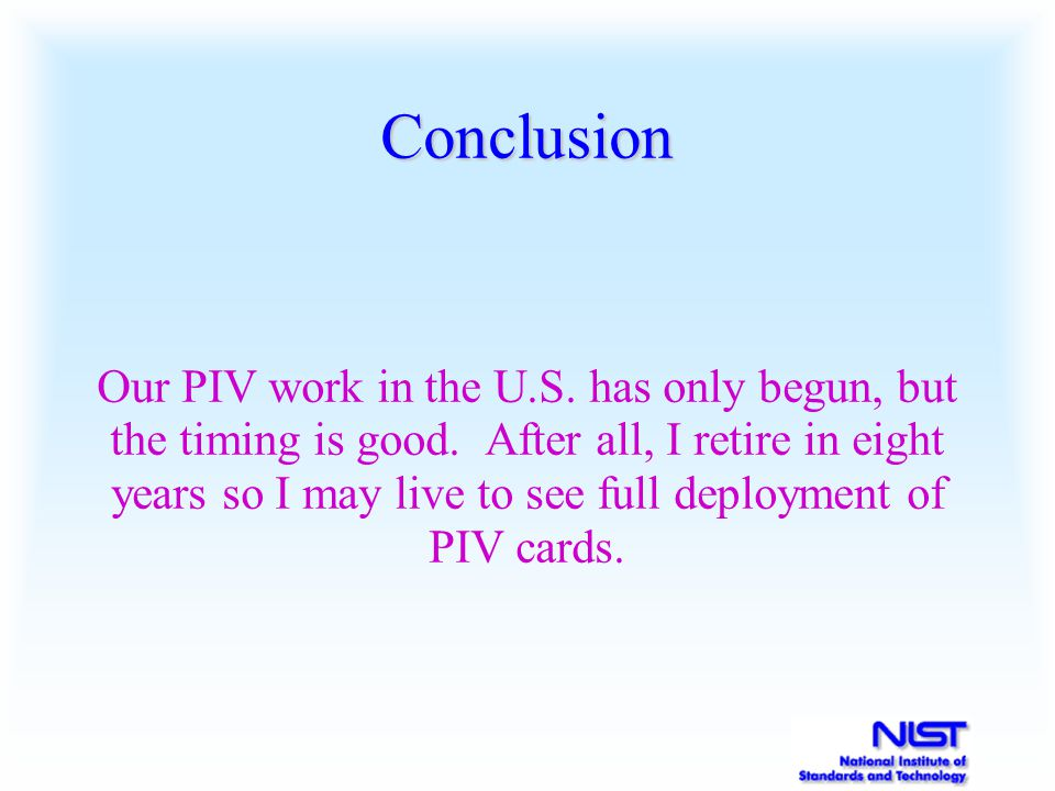 Conclusion Our PIV work in the U.S. has only begun, but the timing is good.