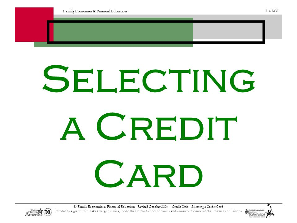 Family Economics & Financial Education 1.4.1.G1 © Family Economics & Financial Education – Revised October 2004 – Credit Unit – Selecting a Credit Car