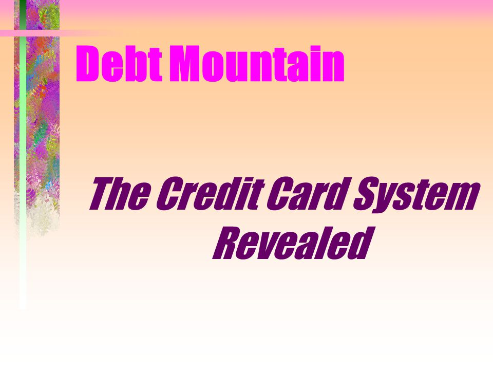 Debt Mountain The Credit Card System Revealed
