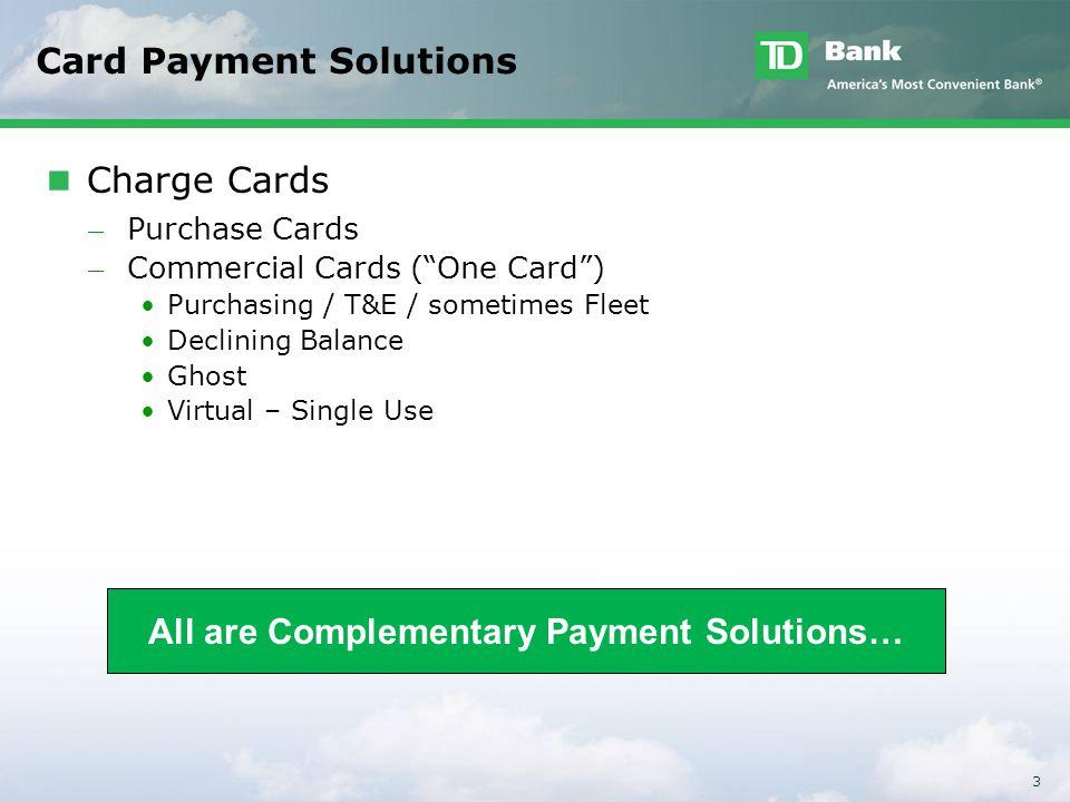 3 Card Payment Solutions Charge Cards ̶ Purchase Cards ̶ Commercial Cards (One Card) Purchasing / T&E / sometimes Fleet Declining Balance Ghost Virtua