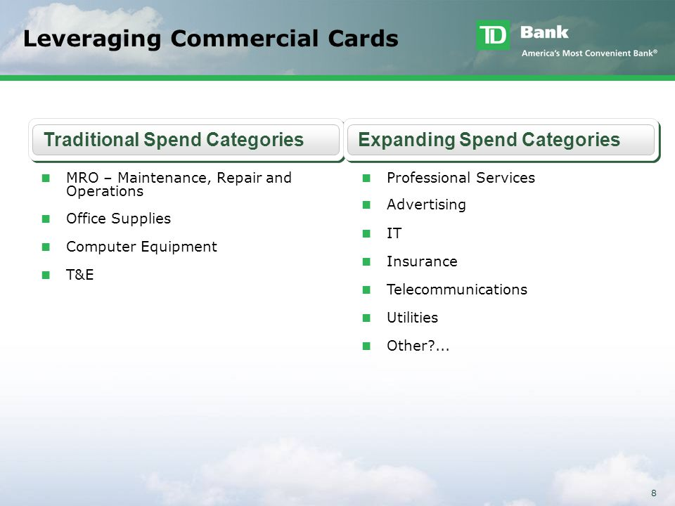 8 Leveraging Commercial Cards Traditional Spend CategoriesExpanding Spend Categories MRO – Maintenance, Repair and Operations Office Supplies Computer