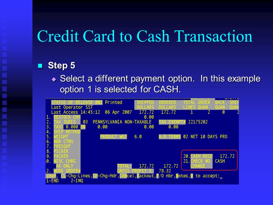 Credit Card to Cash Transaction Step 5 Step 5 Select a different payment option. In this example option 1 is selected for CASH. Select a different pay