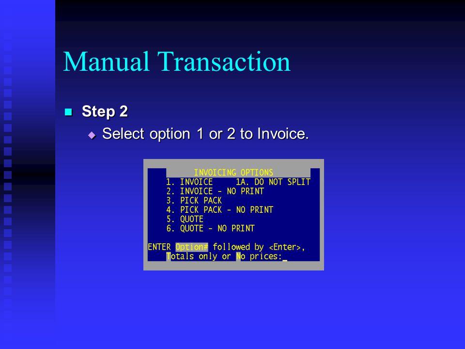 Manual Transaction Step 2 Step 2 Select option 1 or 2 to Invoice. Select option 1 or 2 to Invoice.