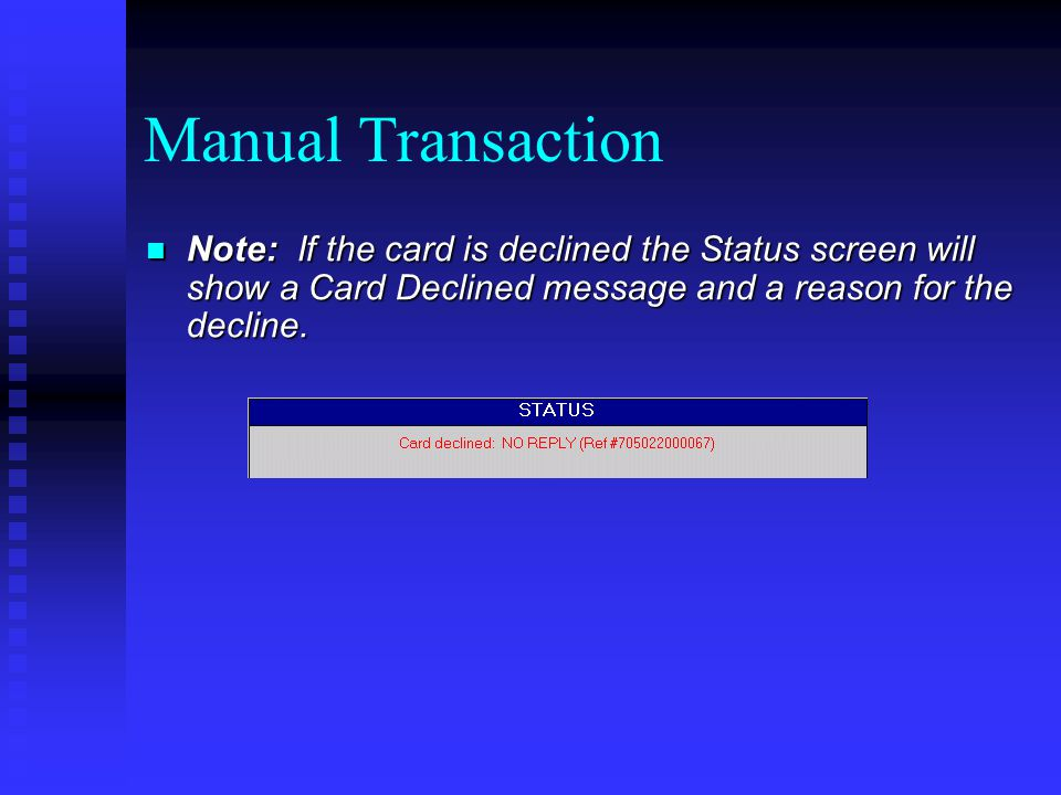 Note: If the card is declined the Status screen will show a Card Declined message and a reason for the decline. Note: If the card is declined the Stat