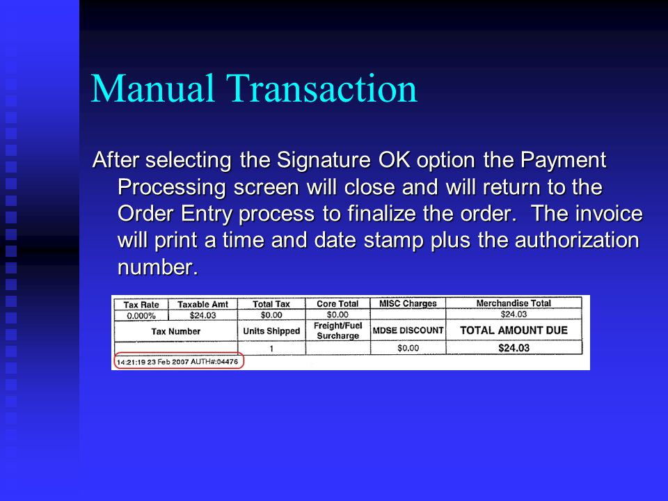 Manual Transaction After selecting the Signature OK option the Payment Processing screen will close and will return to the Order Entry process to fina
