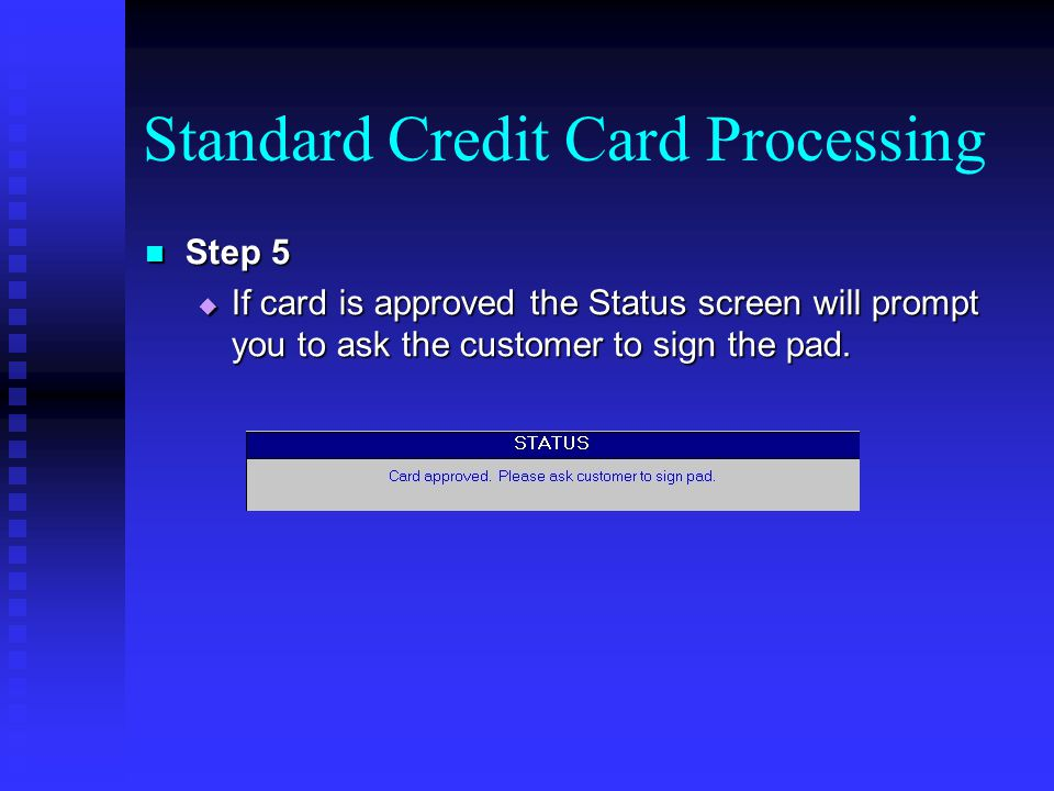 Manual Transaction Step 6 Step 6 The signature will appear on the Payment Processing screen after the customer signs the pad and hits the OK option on the pad.